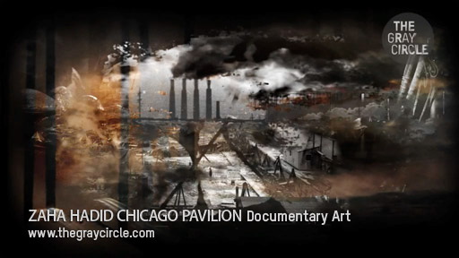 ZAHA HADID CHICAGO PAVILION Documentary Art - The Gray Circle